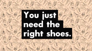 You Just Need the Right Shoes